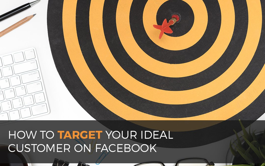 How to Target the Ideal Customer Using Facebook